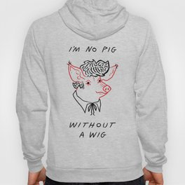 I'M NO PIG WITHOUT A WIG  Hoody