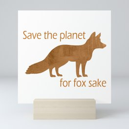 Save the planet for fox sake Mini Art Print