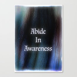 Abide In Awareness Inspiration Canvas Print