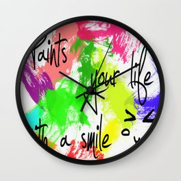 Paints your my life with a smile Wall Clock