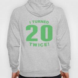 I Turned 20 Twice 40th Birthday Hoody