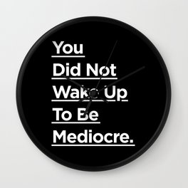 You Did Not Wake Up to Be Mediocre black and white monochrome typography design home wall decor Wall Clock
