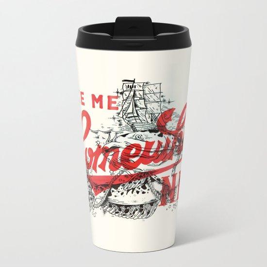 Take Me Somewhere Nice Metal Travel Mug