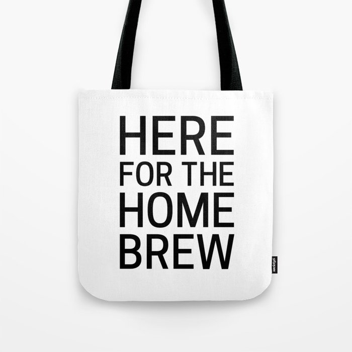 Here for the Homebrew Tote Bag