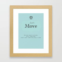 Just Move Framed Art Print