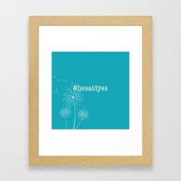 #hesaidyes Framed Art Print