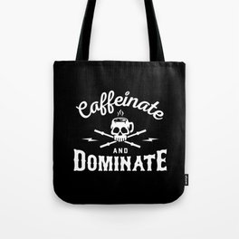 Caffeinate And Dominate Tote Bag