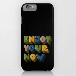 Enjoy your now iPhone Case