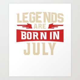Legends Are Born In July Art Print