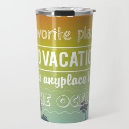 Favourite place to vacation is any place by the ocean Travel Mug