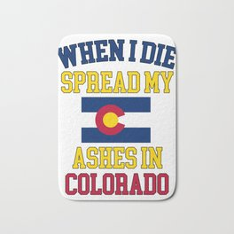 When I Die Spread My Ashes in California Gift Coloradoan Pride Design Bath Mat