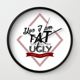 I'm Fat You're Ugly Wall Clock