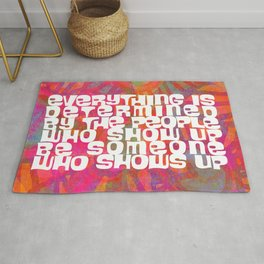 BE SOMEONE WHO SHOWS UP Rug