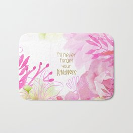I'll Never Forget Your Kindness Bath Mat