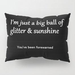 I'm Just a Big Ball of Glitter & Sunshine Pillow Sham