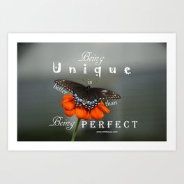 Being unique is better than being perfect Art Print