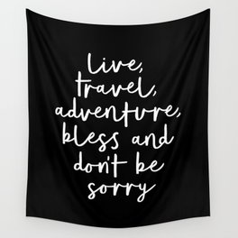 Live Travel Adventure Bless and Don't Be Sorry black and white typography poster home wall decor Wall Tapestry