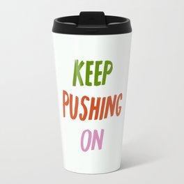 Keep Pushing On Travel Mug