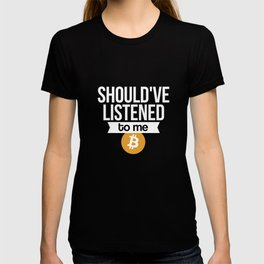 should've listened to me T-shirt