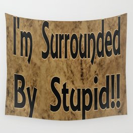 I'm Surrounded By Stupid!! Funny Saying, Humor Wall Tapestry