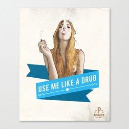 Use Me Like a Drug Canvas Print
