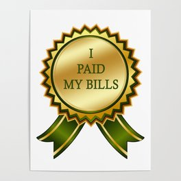 I Paid my Bills Poster