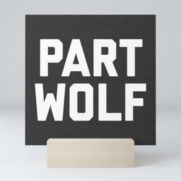 Part Wolf Funny Quote Mini Art Print