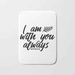 Bible verse Matthew 28:20 I am with you always black & white Bath Mat