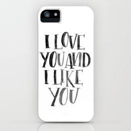 I Love You and I Like You iPhone Case