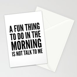 A Fun Thing To Do In The Morning Is Not Talk To Me Stationery Cards