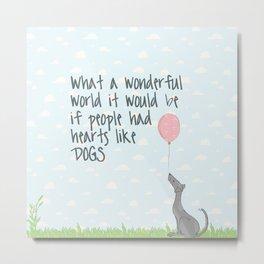 If people had hearts like dogs Metal Print