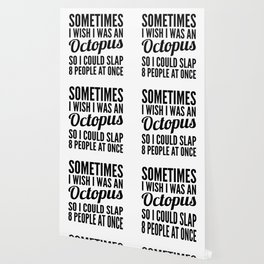 Sometimes I Wish I Was an Octopus So I Could Slap 8 People at Once Wallpaper