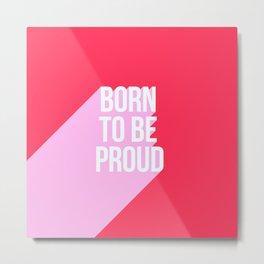 Girl Power - Born to be Proud! Metal Print