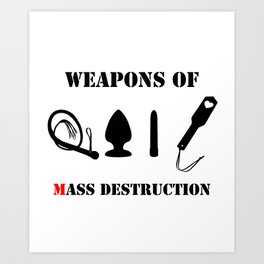 Weapons of M(Ass) Destruction Art Print