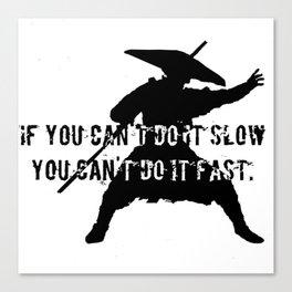 if you can't do it slow, you can't do it fast Canvas Print