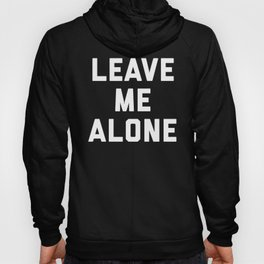 Leave Me Alone Funny Quote Hoody