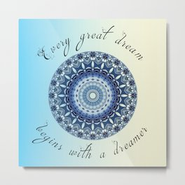 Inspirational quote - Every great dream begins with a dreamer  Metal Print