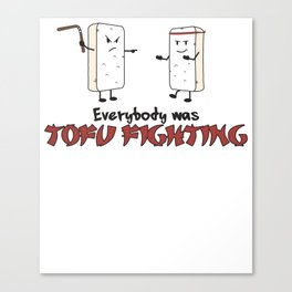 Everybody was Tofu Fighting - Funny Go Vegan Quote Gift Canvas Print