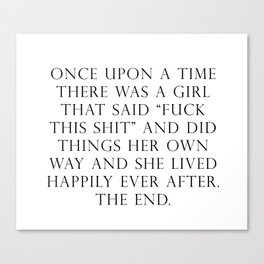 Once upon a time she said fuck this Canvas Print