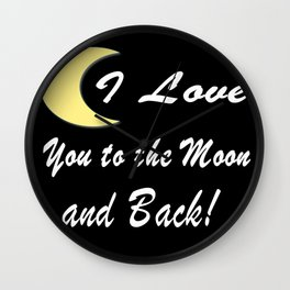 I Love You To The Moon And Back! Great Love, Graphic Design Wall Clock