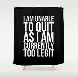 Unable To Quit Too Legit (Black & White) Shower Curtain