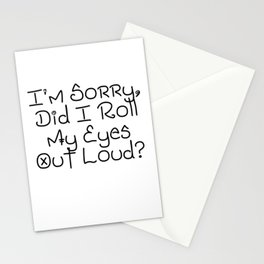 I'm Sorry, Did I Roll My Eyes Out Loud?   Gift Idea Stationery Cards