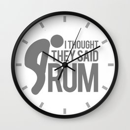I thought they said RUM Wall Clock