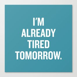 I'm already tired tomorrow. Canvas Print