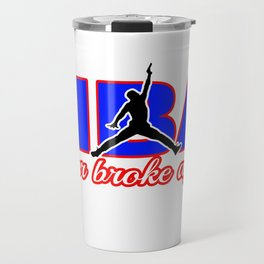 never broke again shirt Travel Mug
