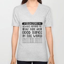 Bookstores Always Remind me That There Are Good Things in this World Unisex V-Neck