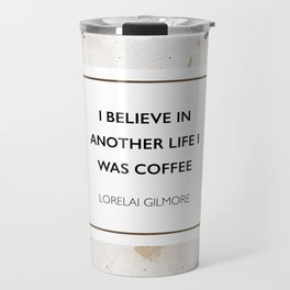 I believe in another life I was coffee Travel Mug