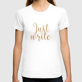 Just write. - Gold T-shirt