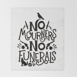 No Mourners Dregs Quote Throw Blanket