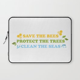 Save The Bees, Protect The Trees, Clean The Seas  Laptop Sleeve